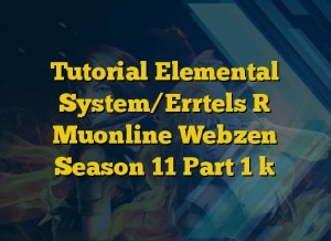 Tutorial Elemental System/Errtels [ Muonline Webzen Season 11 Part 1 ]