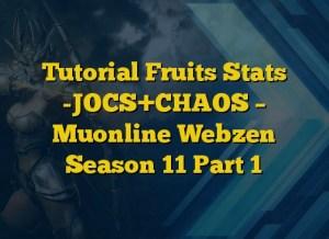 Tutorial Fruits Stats -JOCS+CHAOS – Muonline Webzen Season 11 Part 1