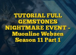 TUTORIAL FULL GEMSTONES NIGHTMARE EVENT –  Muonline Webzen Season 11 Part 1
