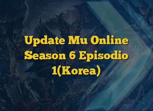 Update Mu Online Season 6 Episodio 1(Korea)