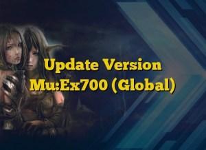 Update Version Mu:Ex700 (Global)