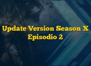 Update Version Season X Episodio 2