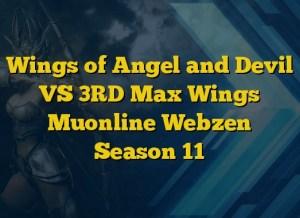 Wings of Angel and Devil VS 3RD Max Wings Muonline Webzen Season 11