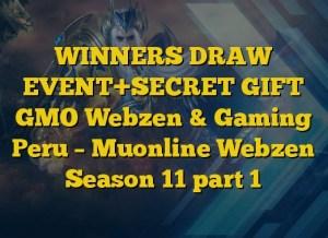 WINNERS DRAW EVENT+SECRET GIFT GMO Webzen & Gaming Peru – Muonline Webzen Season 11 part 1