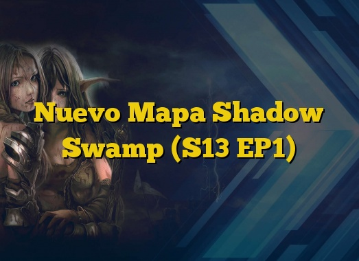 Nuevo Mapa Shadow Swamp (S13 EP1)