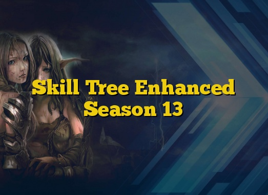Skill Tree Enhanced Season 13