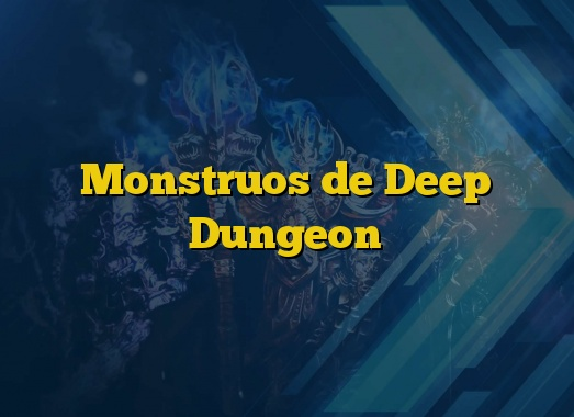 Monstruos de Deep Dungeon
