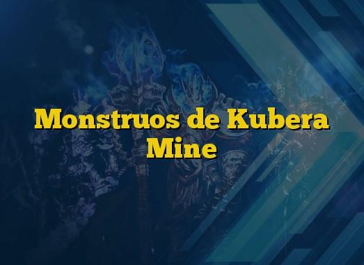 Monstruos de Kubera Mine