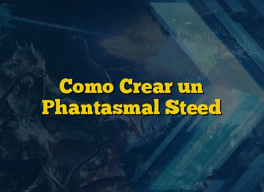 Como Crear un Phantasmal Steed