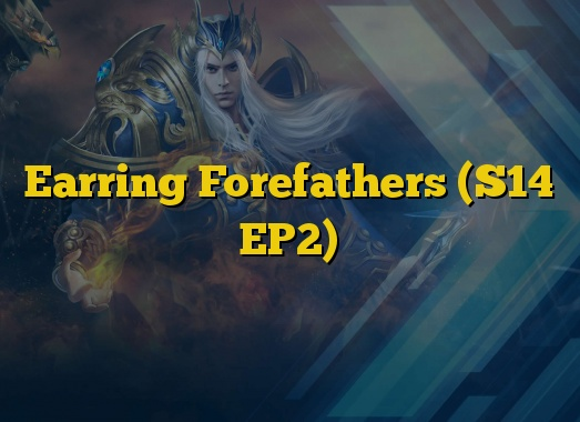 Earring Forefathers (S14 EP2)