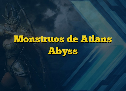 Monstruos de Atlans Abyss
