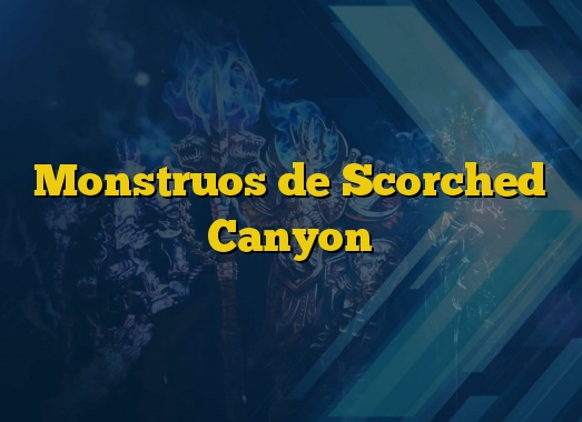 Monstruos de Scorched Canyon