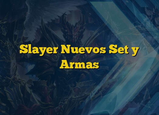 Slayer Nuevos Set y Armas