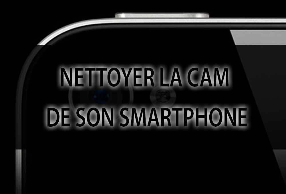 nettoyer la Cam de son Smartphone