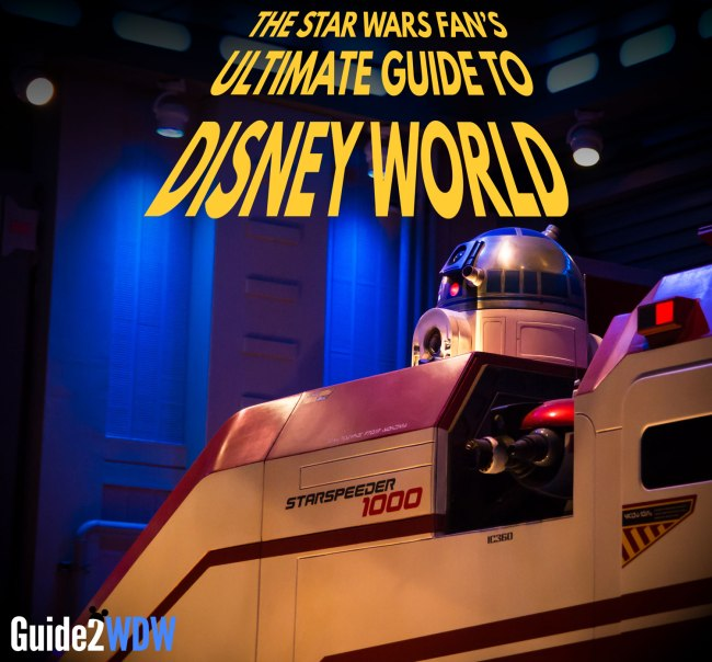 Star Wars at Disney World - Ultimate Fan's Guide