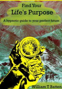Find Your Life's Purpose - William T Batten