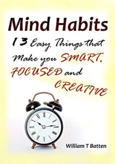 Mind Habits: 13 Easy Things that Make You Smart, Focused and Creative