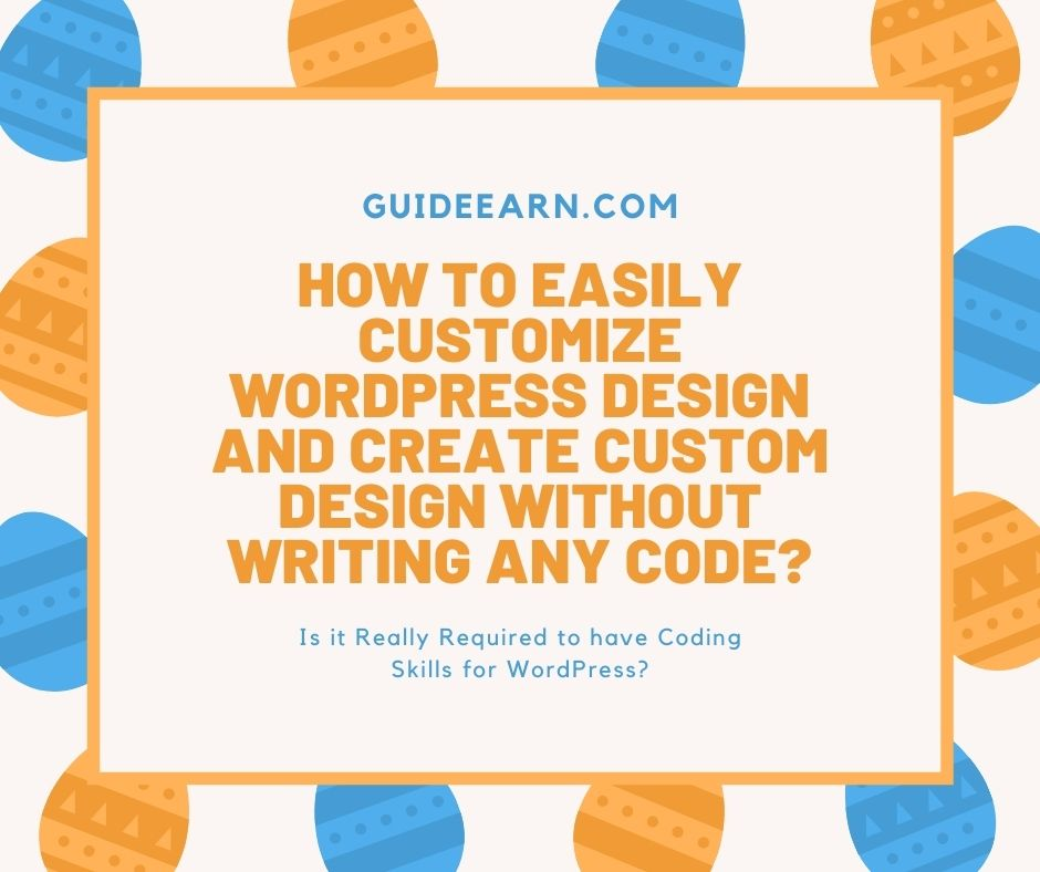 How to Easily Customize WordPress Design and Create Custom Design Without Writing Any Code?