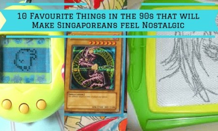 10 Favourite Things in the 90s that will Make Singaporeans feel Nostalgic Version 2
