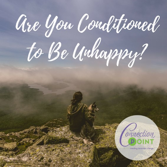 are you conditoned to be unhappy connection point coaching