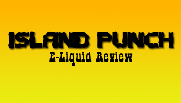 island punch eliquid review