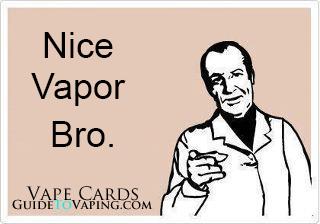 nice vapor bro