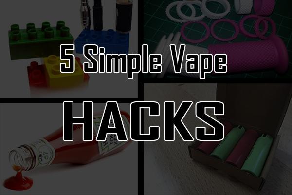 5 simple vape hacks