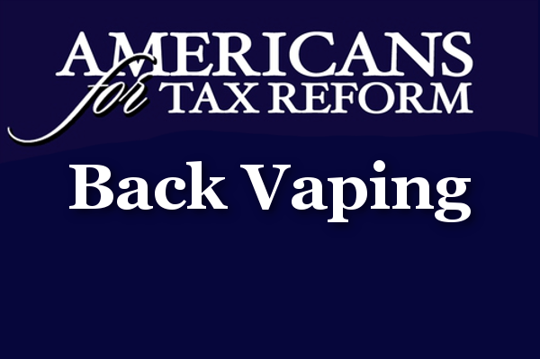 americans for tax reform back vaping