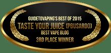 3rd Place - Best Vape Blog - Taste Your Juice (Pbusardo)
