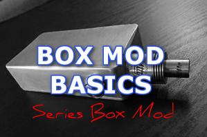 Box Mod Basics : Series Vape Mod