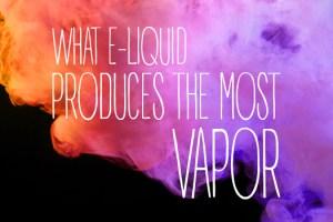 eliquid produces the most vapor
