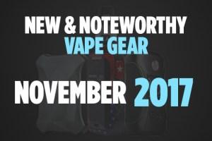 new and noteworthy vape gear november