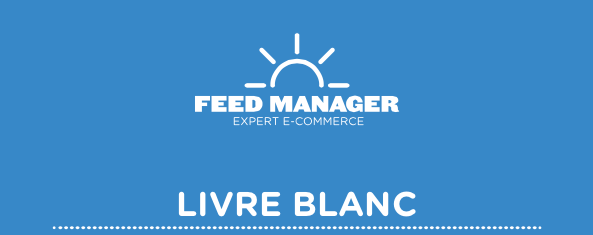 Livre Blanc Feed Manager