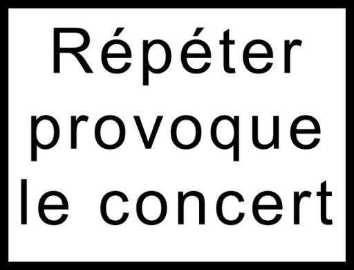 Répéter provoque le concert