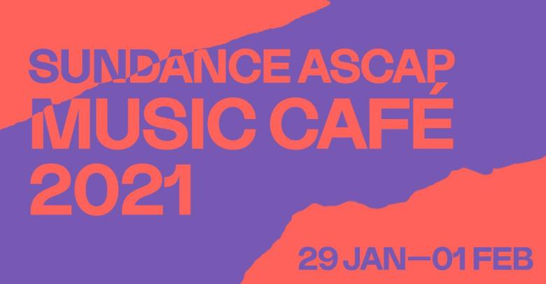 Sundance ASCAP Music Café Returns To A New Virtual Venue In The Festival  Village, Marking Its 23rd Year Celebrating The Union Of Music & Film -  Guitar Girl Magazine