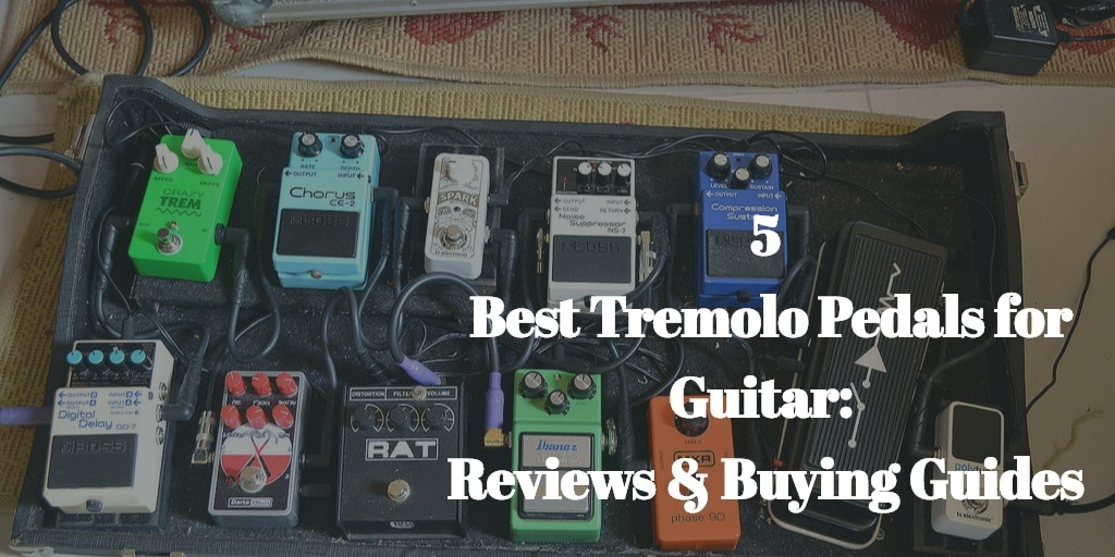 Best Tremolo Pedals for Guitar