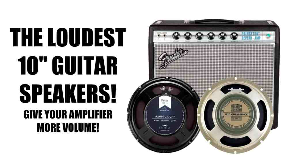 The 6 Loudest 10″ Guitar Amplifier Speakers