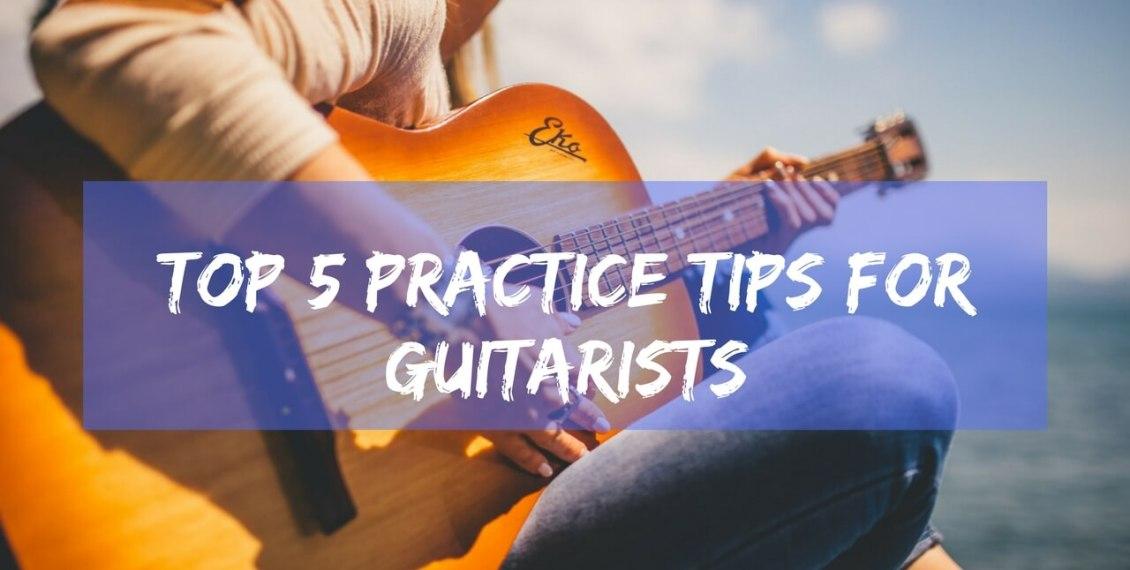 top Practice Tips For Guitarists