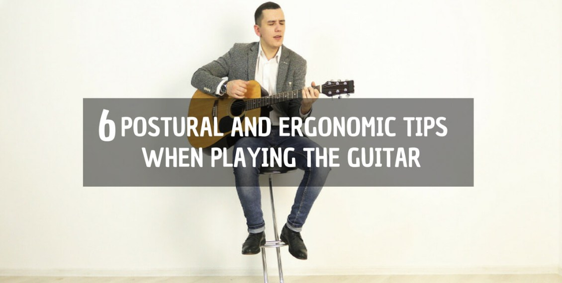 6 Postural and Ergonomic Tips when Playing the Guitar