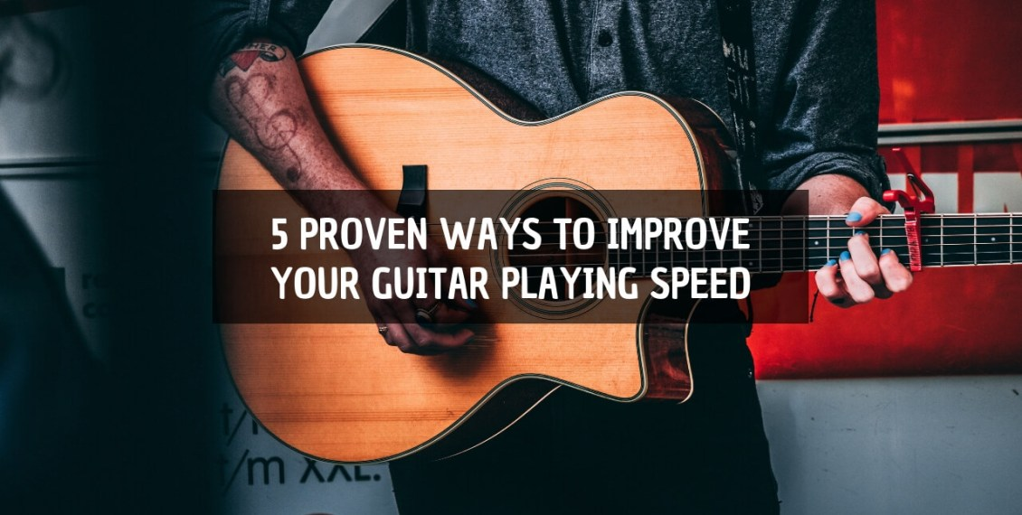 5 Proven Ways to Improve Your Guitar Playing Speed
