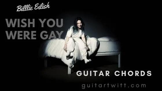 Billie Eilish - Wish You Were Gay Guitar Chords - GuitarTwitt