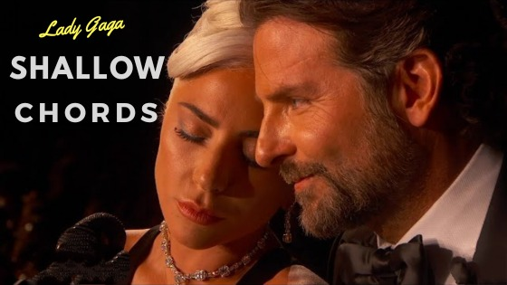 A Star Is Born - Shallow Chords By Lady Gaga & Bradley Cooper -