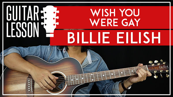 WISH YOU WERE GAY BILLIE EILISH GUITAR LESSON GuitarZero2Hero