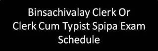 Binsachivalay Clerk Or Clerk Cum Typist Spipa Exam Schedule