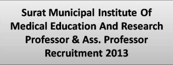 Surat Municipal Institute Of Medical Education And Research Professor & Ass. Professor Recruitment 2013