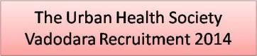 Urban Health Society Vadodara Recruitment 2014