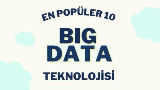 En Popüler 10 Big Data Teknolojisi