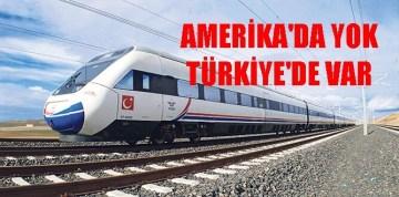 AMERİKA'DA HIZLI TREN YOK, TÜRKİYE'DE VAR