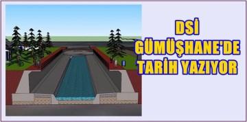 DSİ GÜMÜŞHANE'DE TARİH YAZIYOR