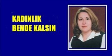 """GÖNÜL ALTUN YAZDI  """"KADINLIK BENDE KALSIN"""""""